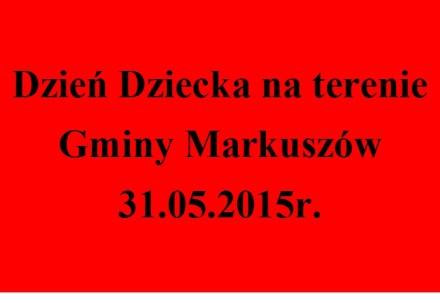 Zaproszenie na Dzień Dziecka Markuszów 31.05.2015r.